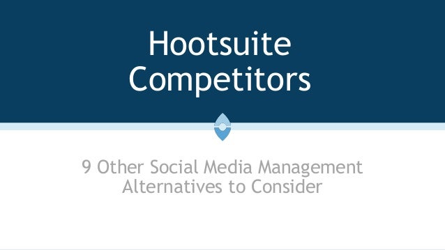 Hootsuite Competitors 9 Other Social Media Management Alternatives to Consider