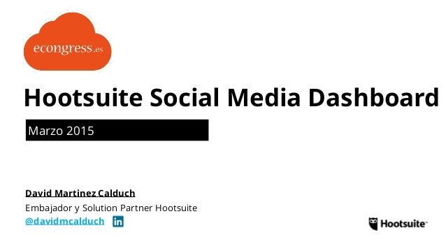 Marzo 2015 Hootsuite Social Media Dashboard Embajador y Solution Partner Hootsuite @davidmcalduch David Martinez Calduch