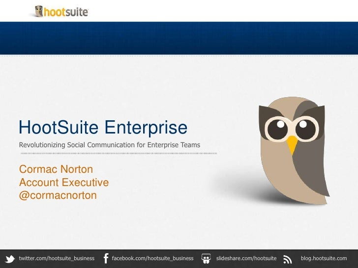 HootSuite EnterpriseRevolutionizing Social Communication for Enterprise TeamsCormac NortonAccount Executive@cormacnortontw...
