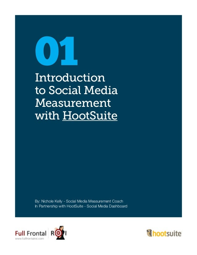Introductionto Social MediaMeasurementwith HootSuite01By: Nichole Kelly - Social Media Measurement CoachIn Partnership wit...