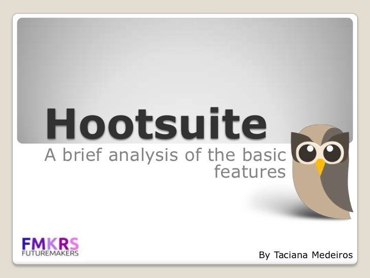HootsuiteA brief analysis of the basic                     features                         By Taciana Medeiros