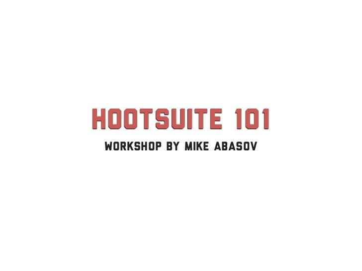 HootSuite 101workshop by Mike Abasov