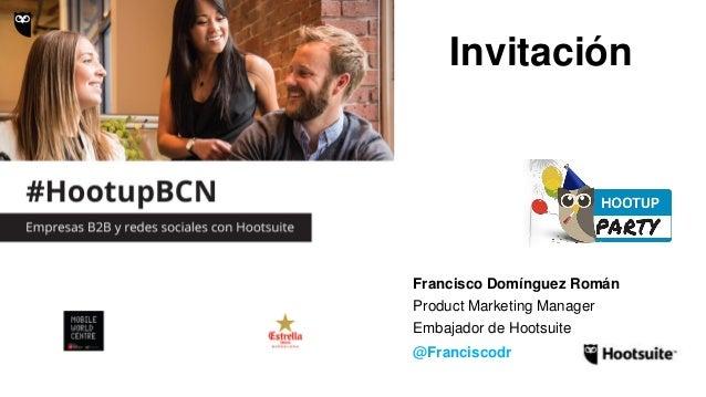 Product Marketing Manager Embajador de Hootsuite @Franciscodr Francisco Domínguez Román Invitación
