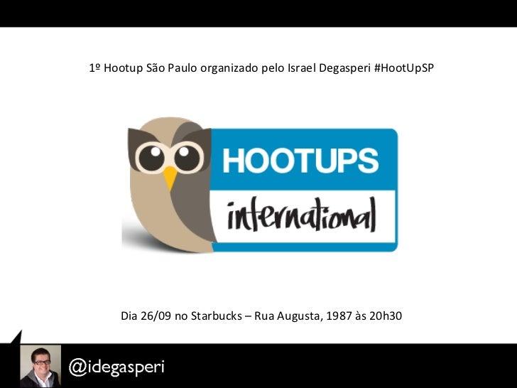 1º Hootup São Paulo organizado pelo Israel Degasperi #HootUpSP         Dia 26/09 no Starbucks –...