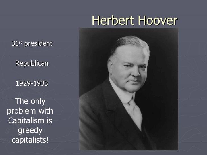 Herbert Hoover <ul><li>31 st  president </li></ul><ul><li>Republican </li></ul><ul><li>1929-1933 </li></ul>The only proble...