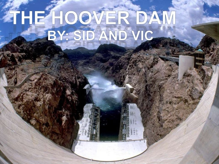 The Hoover Dam<br />By: Sid and Vic <br />