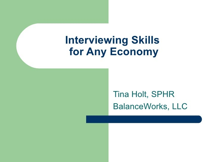 Interviewing Skills  for Any Economy Tina Holt, SPHR BalanceWorks, LLC
