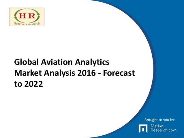 Global Aviation Analytics Market Analysis 2016 - Forecast to 2022 Brought to you by: