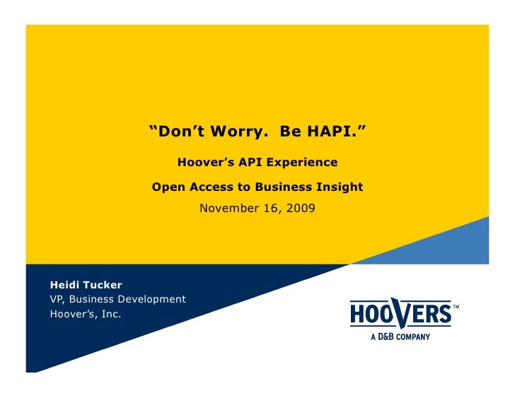 """""""Don't Worry. Be HAPI.""""                       Hoover's API Experience                   Open Access to Business Insight   ..."""