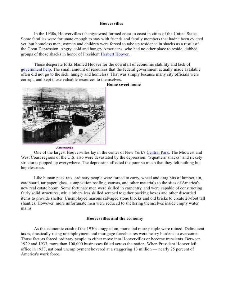 Hoovervilles          In the 1930s, Hoovervilles (shantytowns) formed coast to coast in cities of the United States. Some ...