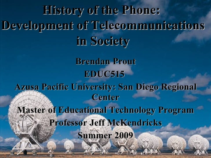 History of the Phone: Development of Telecommunications              in Society                  Brendan Prout            ...