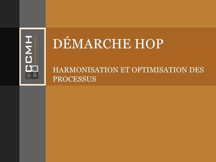 DÉMARCHE HOP HARMONISATION ET OPTIMISATION DES PROCESSUS