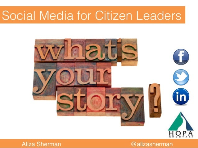 Social Media for Citizen Leaders  !  !Aliza Sherman !  !  !  !  !  !  !  !@alizasherman!
