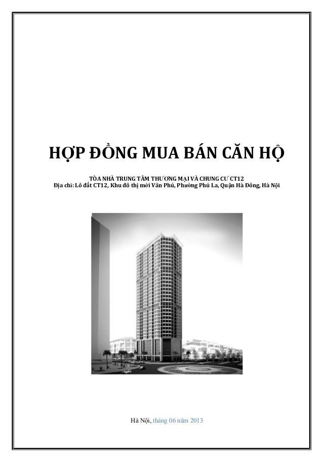 Hà Nội, tháng 06 năm 2013 HỢP ĐỒNG MUA BÁN CĂN HỘ TÒA NHÀ TRUNG TÂM THƯƠNG MẠI VÀ CHUNG CƯ CT12 Địa chỉ: Lô đất CT12, Khu ...
