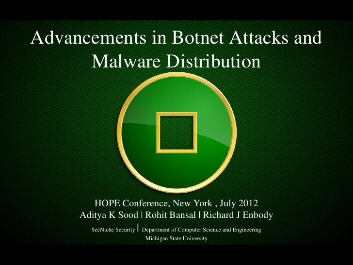 Advancements in Botnet Attacks and      Malware Distribution        HOPE Conference, New York , July 2012     Aditya K Soo...