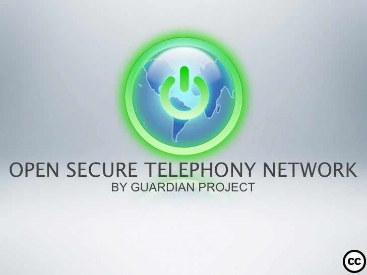 OPEN SECURE TELEPHONY NETWORK        BY GUARDIAN PROJECT
