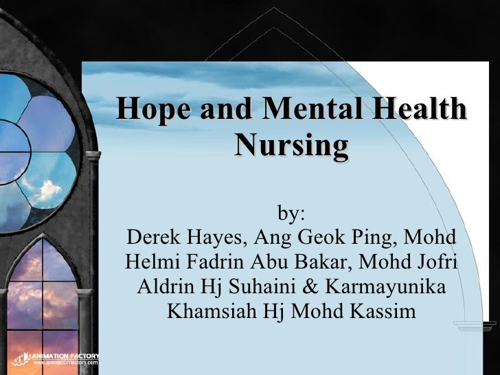 Hope and Mental Health Nursing by: Derek Hayes, Ang Geok Ping, Mohd Helmi Fadrin Abu Bakar, Mohd Jofri Aldrin Hj Suhaini &...