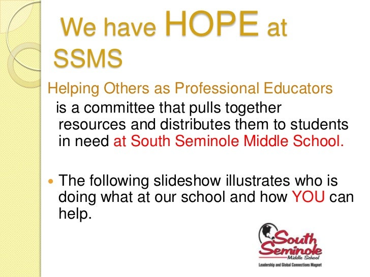 We have HOPE atSSMSHelping Others as Professional Educators is a committee that pulls together  resources and distributes ...