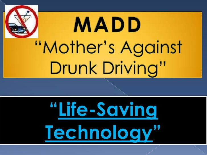 """MADD """"Mother's Against Drunk Driving""""<br /><br /><br /><br /><br /><br /><br /><br /><br />""""Life-Saving    Techno..."""
