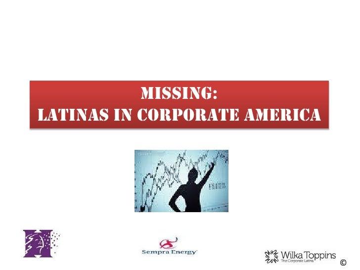 MISSING:LATINAS IN CORPORATE AMERICA                               ©