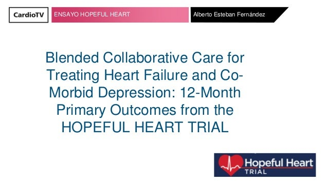 ENSAYO HOPEFUL HEART Blended Collaborative Care for Treating Heart Failure and Co- Morbid Depression: 12-Month Primary Out...