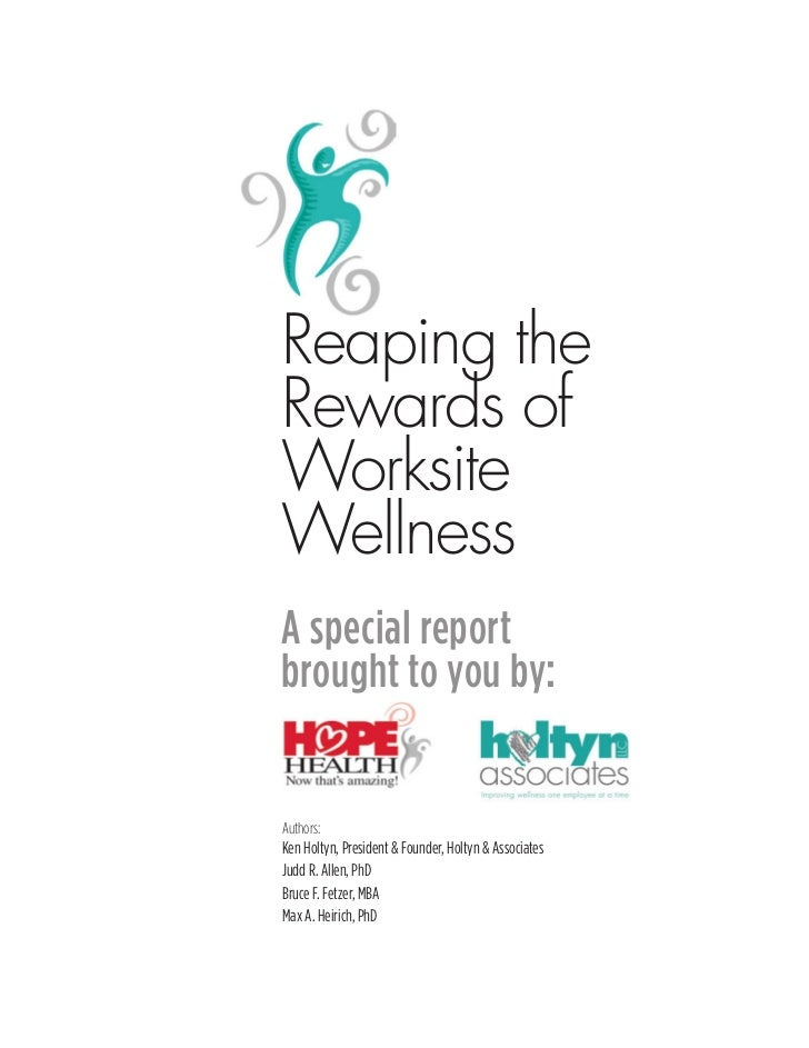 Reaping theRewards ofWorksiteWellnessA special reportbrought to you by:Authors:Ken Holtyn, President & Founder, Holtyn & A...