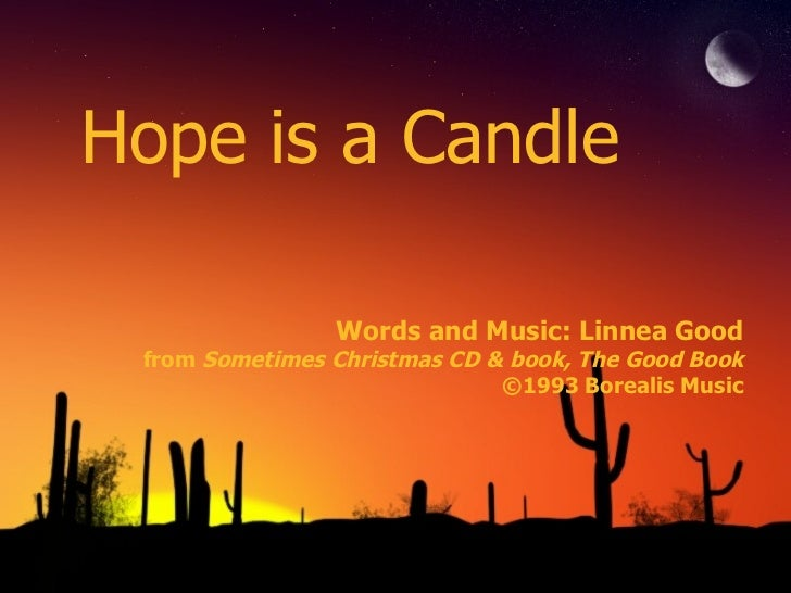 Hope is a Candle Words and Music: Linnea Good from  Sometimes Christmas CD & book, The Good Book ©1993 Borealis Music