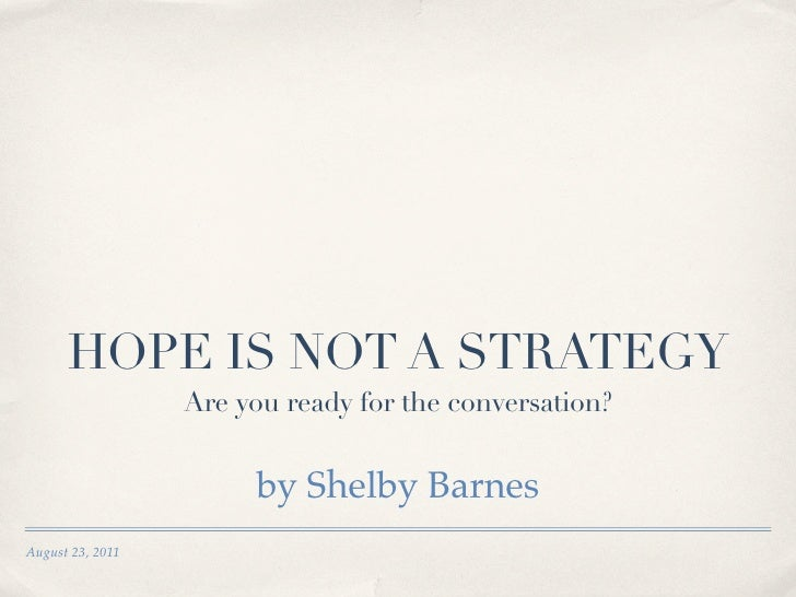 HOPE IS NOT A STRATEGY                  Are you ready for the conversation?                       by Shelby BarnesAugust 2...