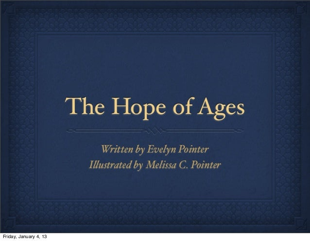 The Hope of AgesWritten by Evelyn PointerI!ustrated by Melissa C. PointerFriday, January 4, 13