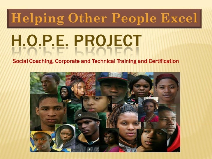 Helping Other People Excel H.O.P.E. PROJECT Social Coaching, Corporate and Technical Training and Certification