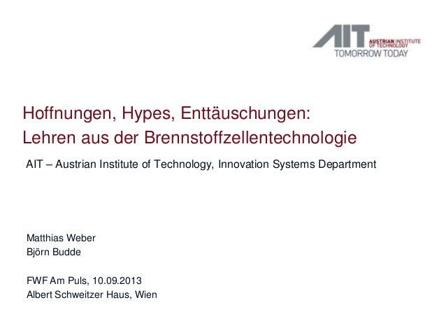 Hoffnungen, Hypes, Enttäuschungen: Lehren aus der Brennstoffzellentechnologie AIT – Austrian Institute of Technology, Inno...