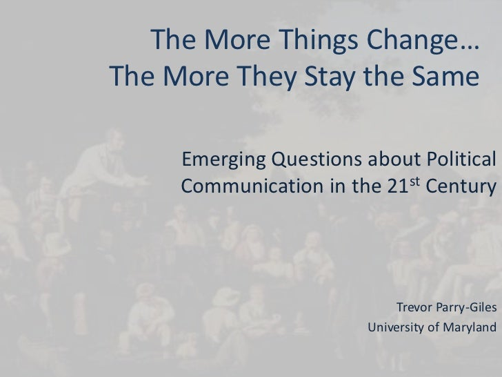 The More Things Change…The More They Stay the Same<br />Emerging Questions about Political Communication in the 21st Centu...