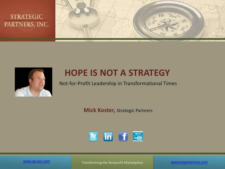 Transforming the Nonprofit Marketplace<br />HOPE IS NOT A STRATEGY <br />Not-for-Profit Leadership in Transformational Tim...