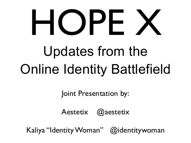 "HOPE X Updates from the Online Identity Battlefield Joint Presentation by: Aestetix @aestetix Kaliya ""Identity Woman"" @ide..."