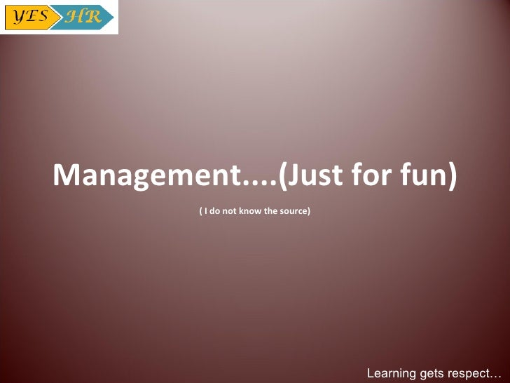 Management....(Just for fun) ( I do not know the source)