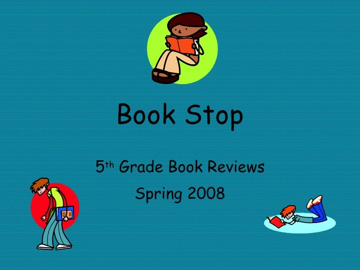 Book Stop 5 th  Grade Book Reviews Spring 2008