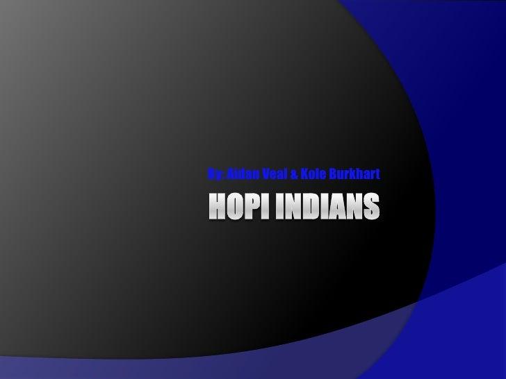 Hopi Indians<br />By: Aidan Veal & Kole Burkhart<br />