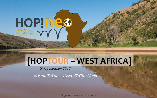 [HOPTOUR  –  WEST  AFRICA]   Since January 2016! #UsefulToYou        #UsefulToTheWorld   Together, towar...