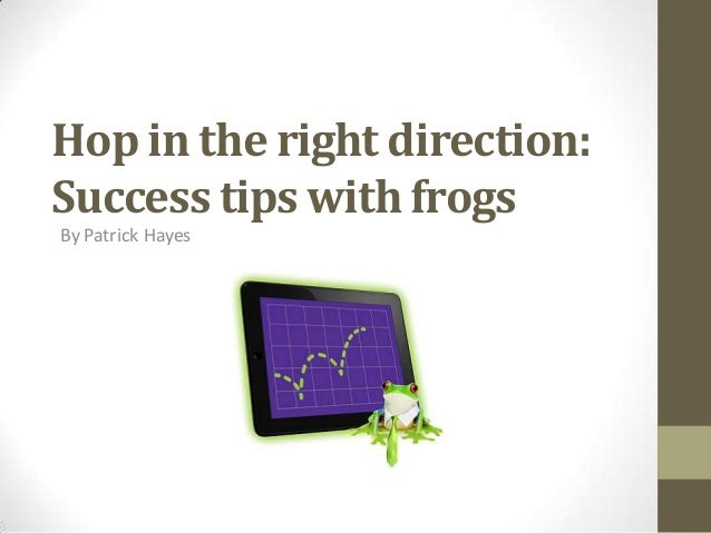 Hop in the right direction:Success tips with frogsBy Patrick Hayes
