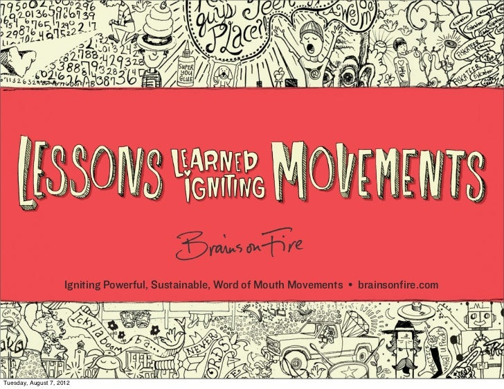 Igniting Powerful, Sustainable, Word of Mouth Movements • brainsonfire.comTuesday, August 7, 2012