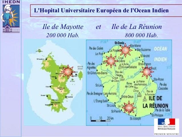 Ile de Mayotte et Ile de La Réunion L'Hopital Universitaire Européen de l'Ocean Indien 200 000 Hab. 800 000 Hab.