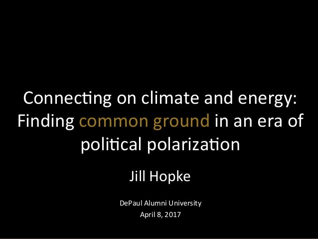 Jill  Hopke      DePaul  Alumni  University   April  8,  2017   Connec?ng  on  climate  and  ene...