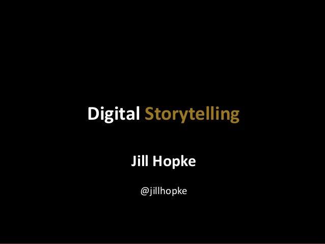Jill  Hopke      @jillhopke   Digital  Storytelling