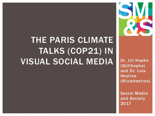 Dr. Jill Hopke (@jillhopke) and Dr. Luis Hestres (@luishestres) Social Media and Society 2017 THE PARIS CLIMATE TALKS (COP...