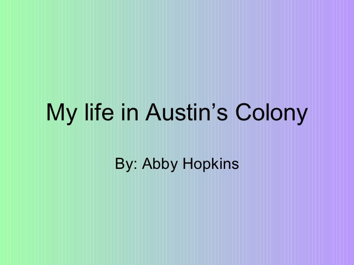 My life in Austin's Colony By: Abby Hopkins