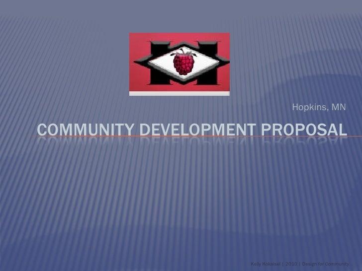 Hopkins, MNCOMMUNITY DEVELOPMENT PROPOSAL                    Kelly Kokaisel | 2010 | Design for Community