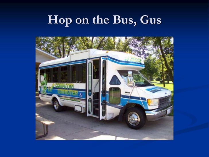 Hop on the Bus, Gus<br />
