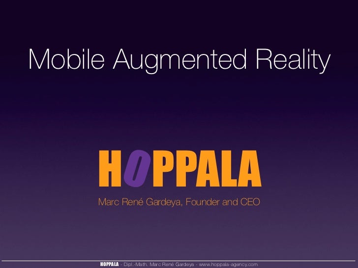Mobile Augmented Reality     Marc René Gardeya, Founder and CEO     HOPPALA - Dipl.-Math. Marc René Gardeya - www.hoppala-...