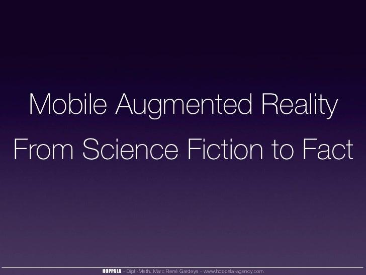 Mobile Augmented RealityFrom Science Fiction to Fact       HOPPALA - Dipl.-Math. Marc René Gardeya - www.hoppala-agency.com