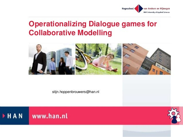 Operationalizing Dialogue games for Collaborative Modelling stijn.hoppenbrouwers@han.nl